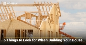 6 Things to Look for When Building Your House
