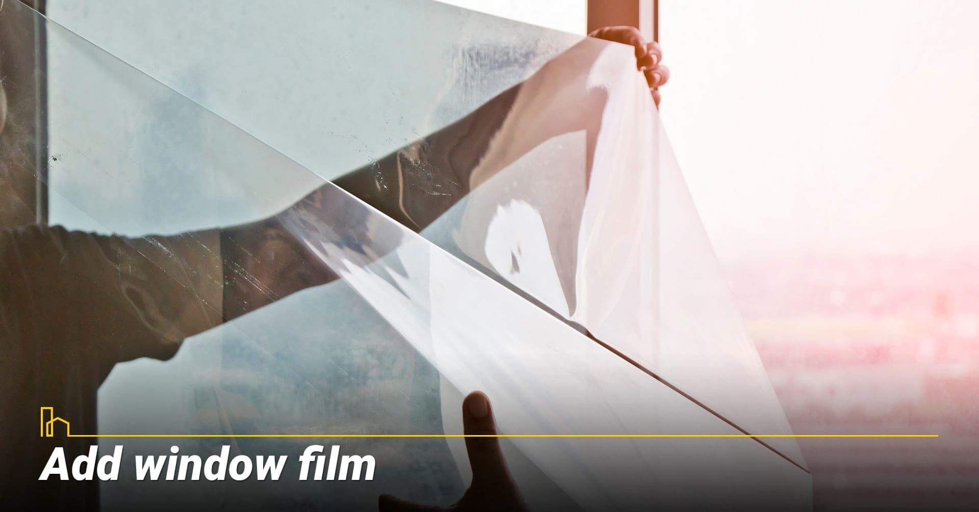 Add window film, use reflective window film