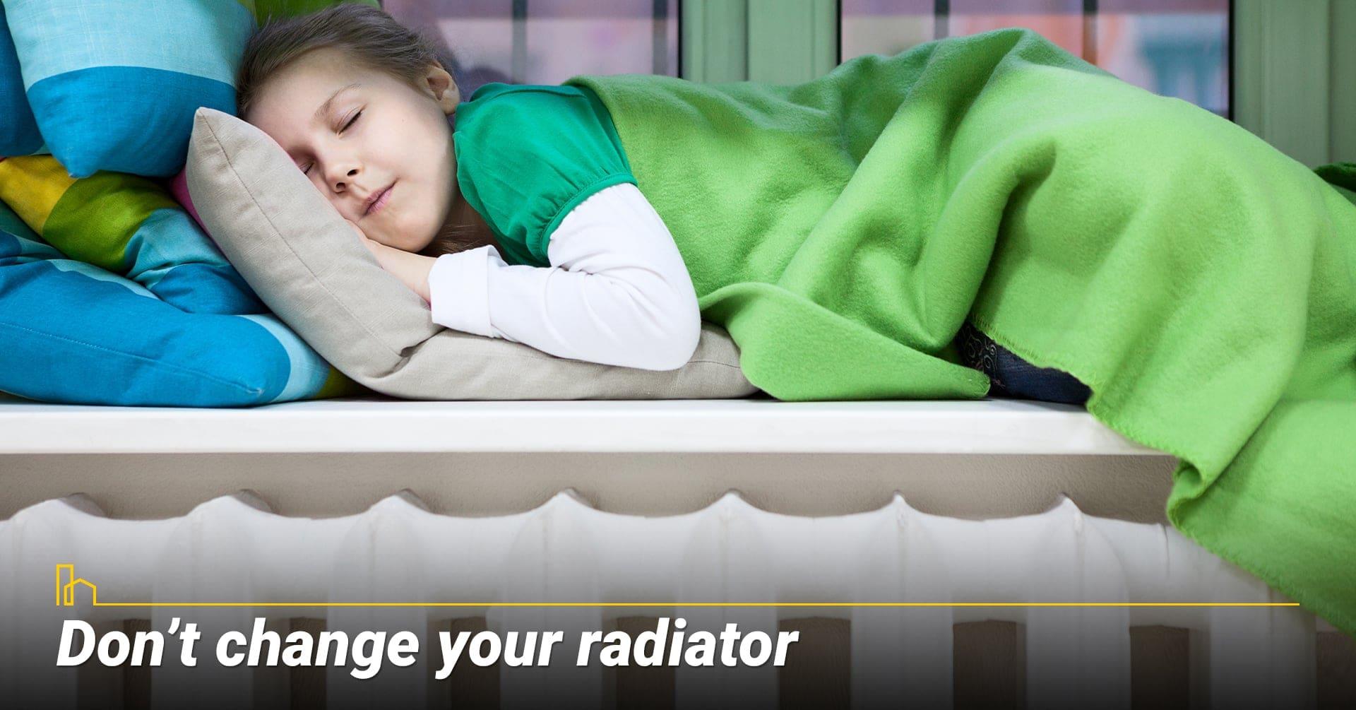 Don't change your radiator, keep your radiator