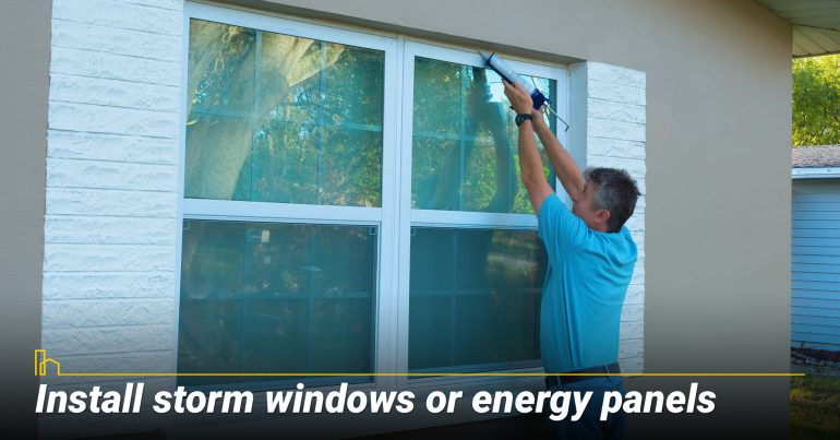 Install storm windows or energy panels