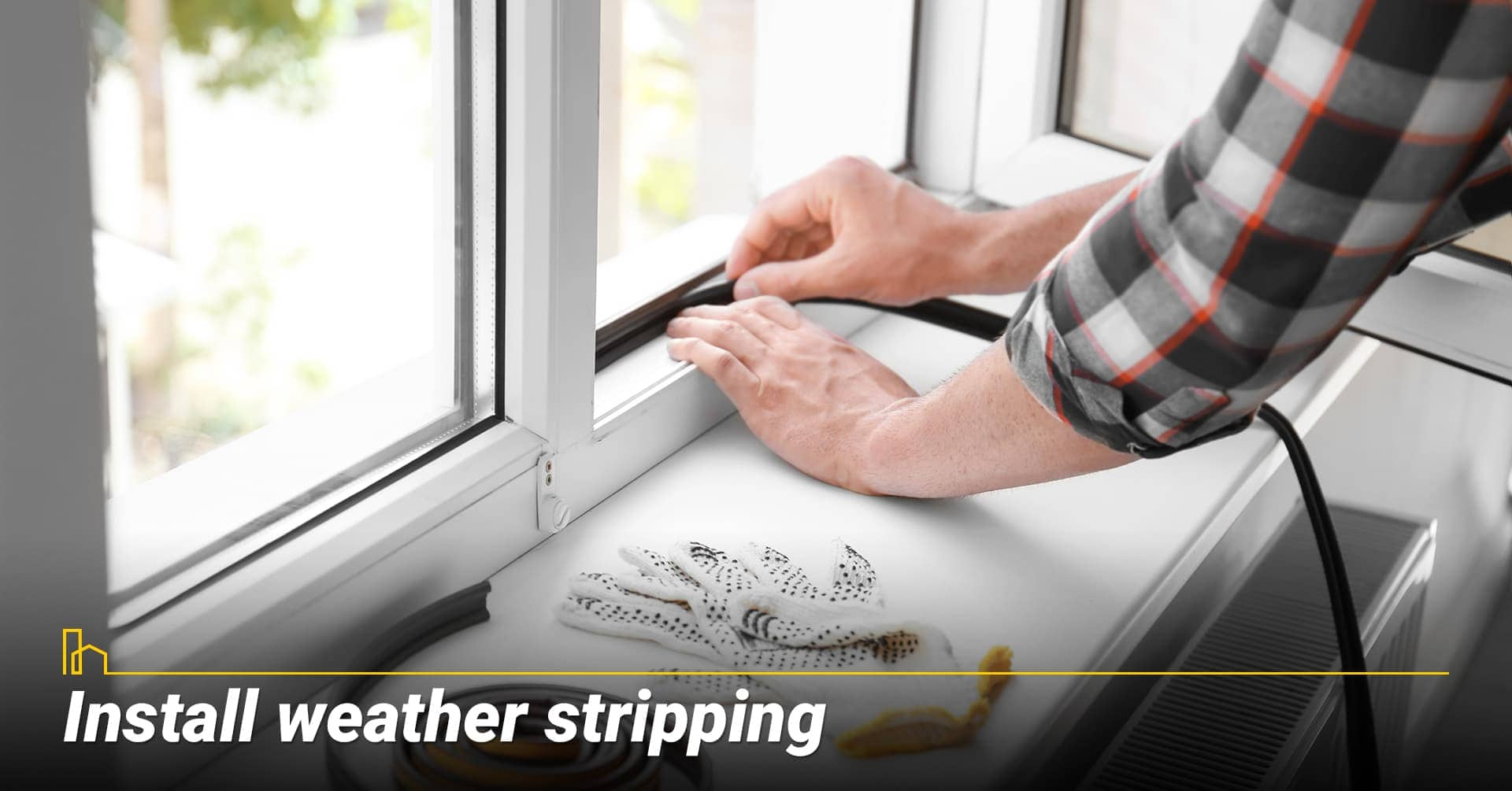 Install weather stripping, use weather strip for bigger gaps