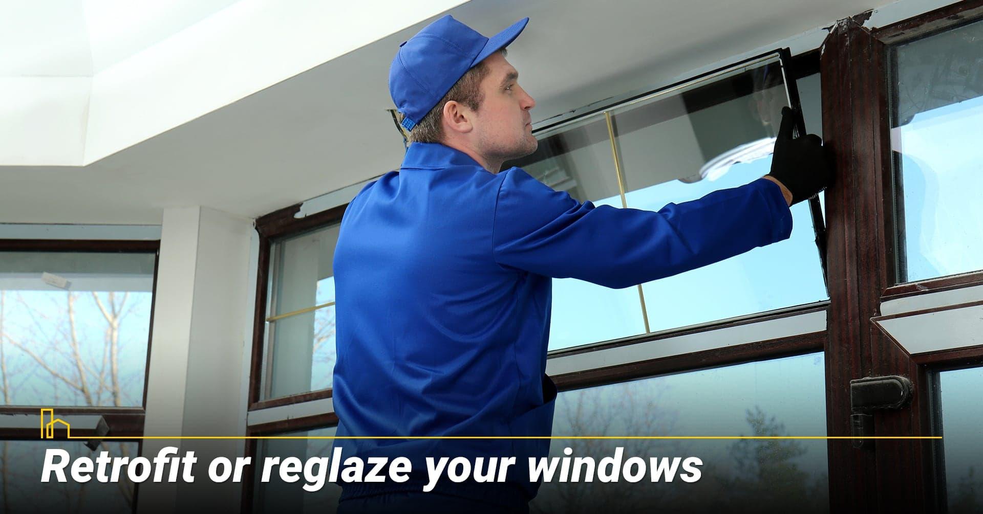 Retrofit or reglaze your windows, recondition old windows