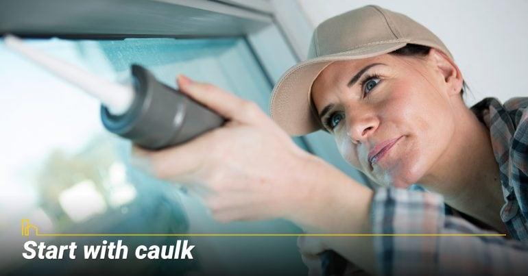 Start with caulk