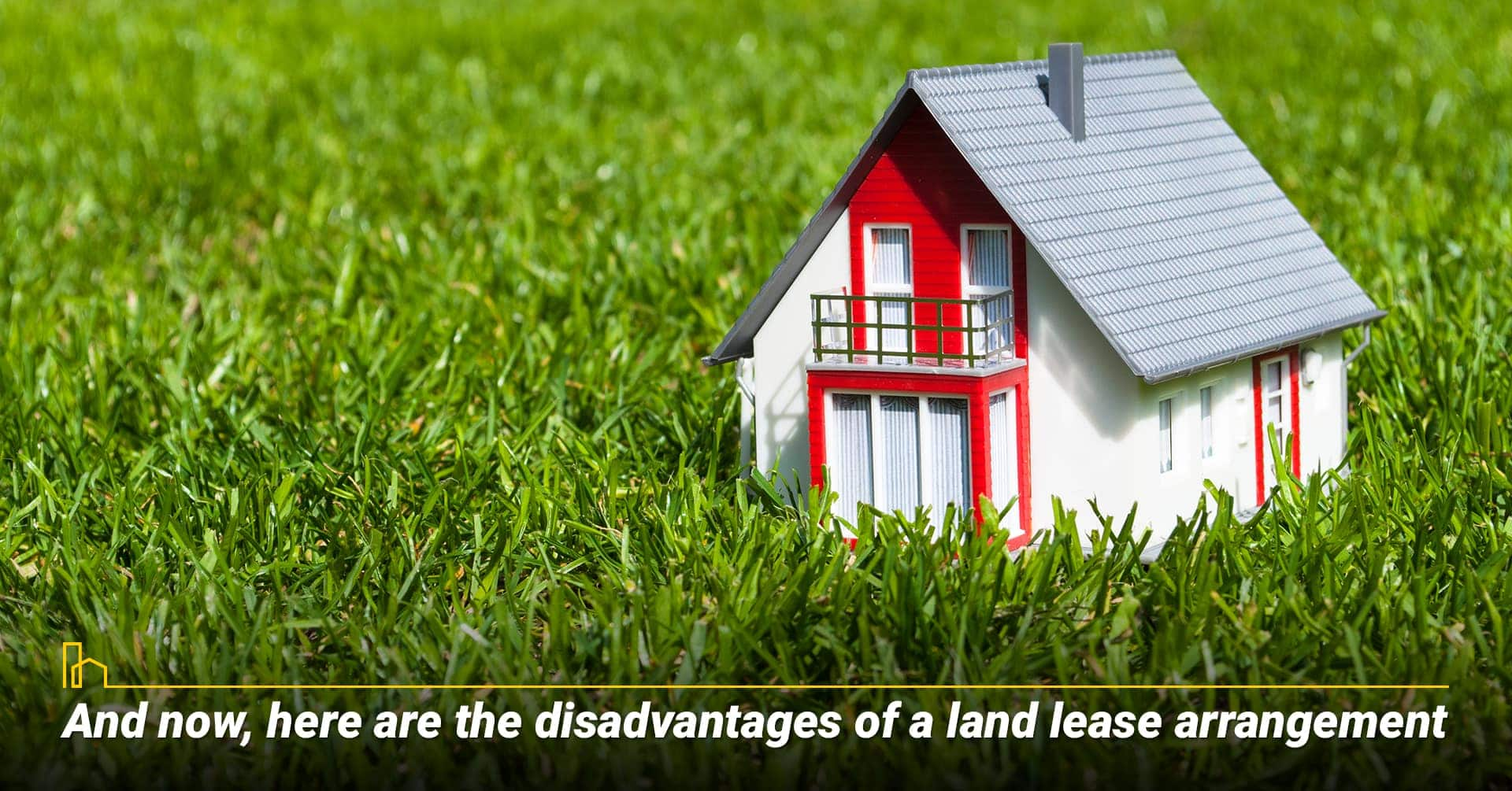And now, here are the disadvantages of a land lease arrangement, the cons of a land lease agreement