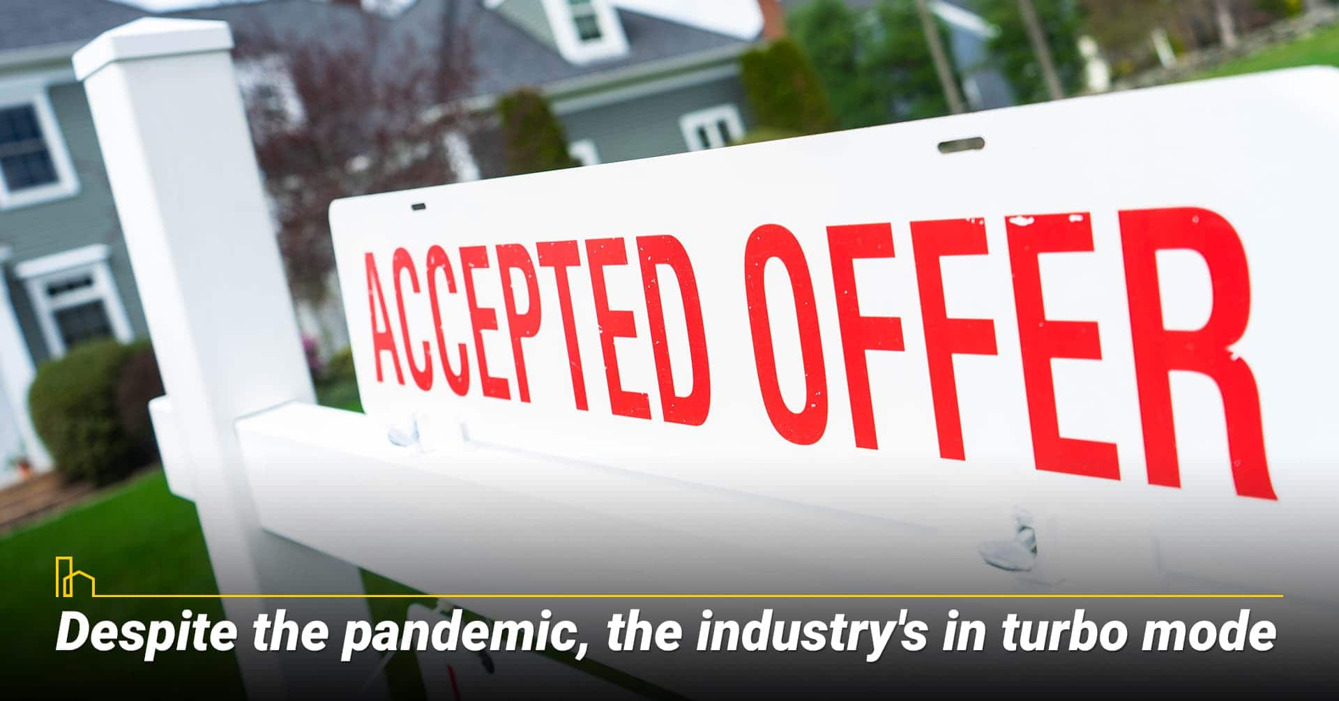 Despite the pandemic, the industry's in turbo mode, strong housing market