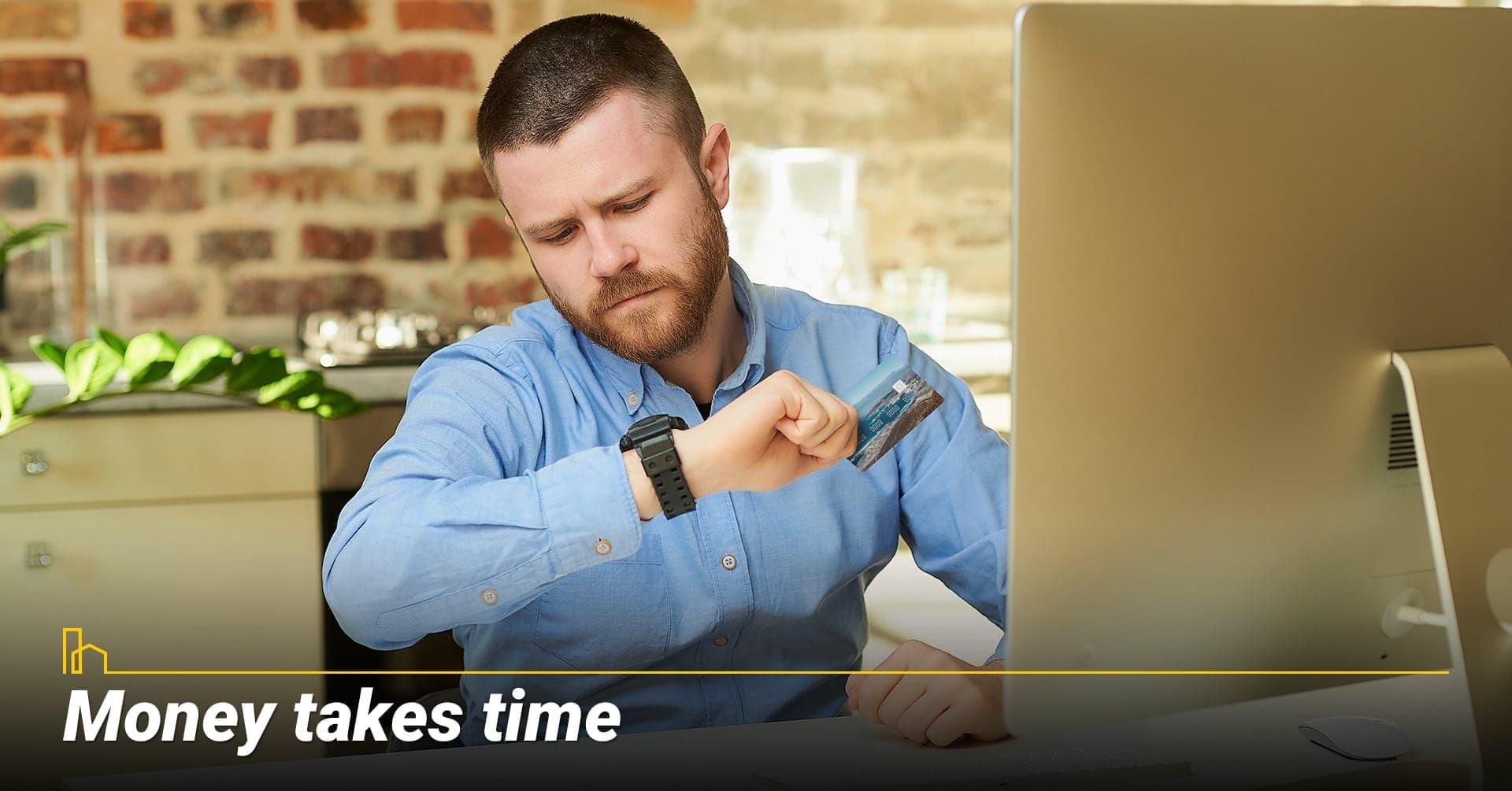 Money takes time, expect longer timeline