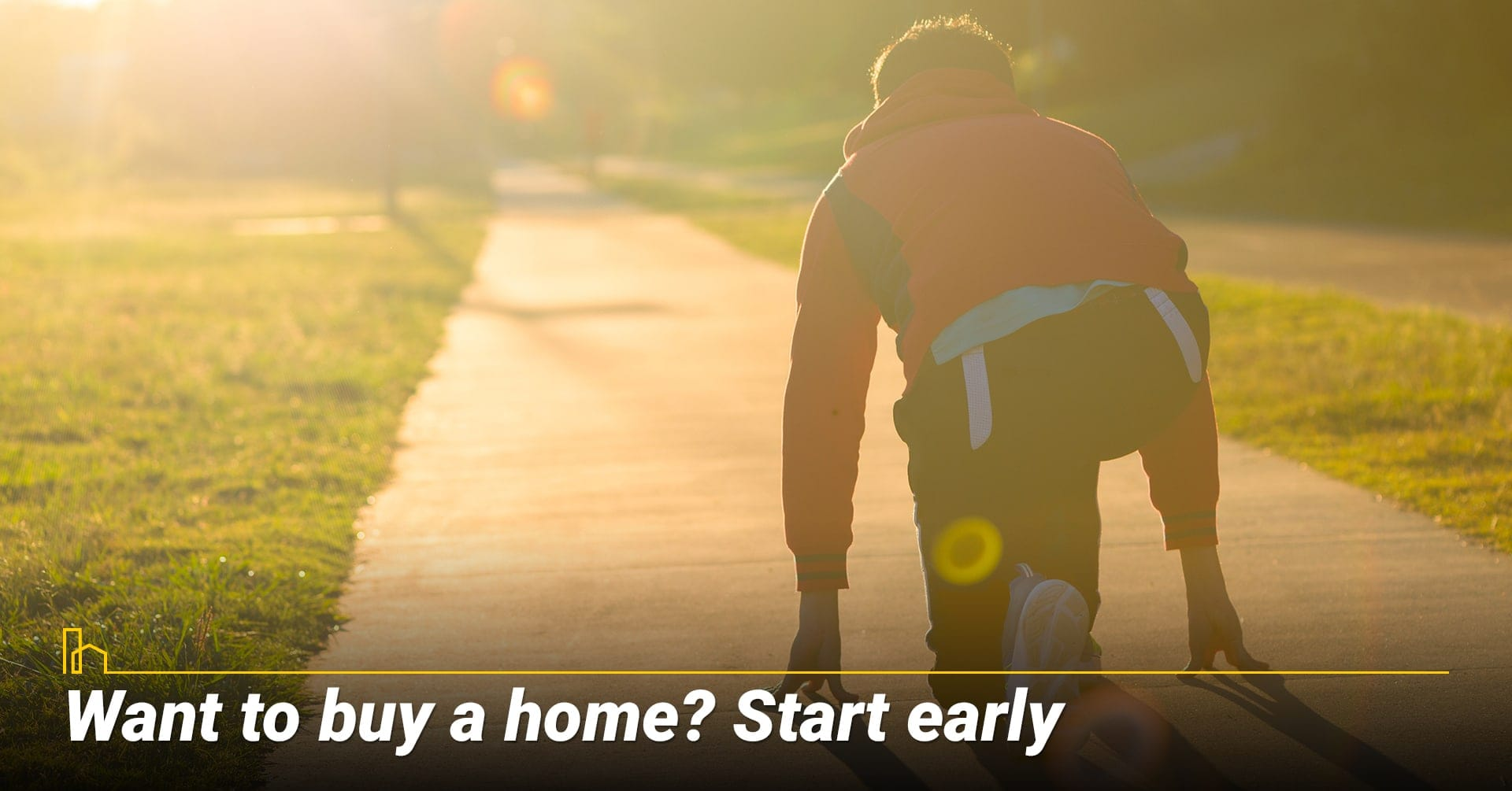 Want to buy a home? Start early, get an early start in the home buying process