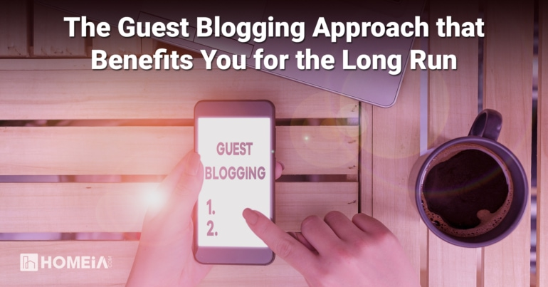 The Guest Blogging Approach that Benefits You for the Long Run