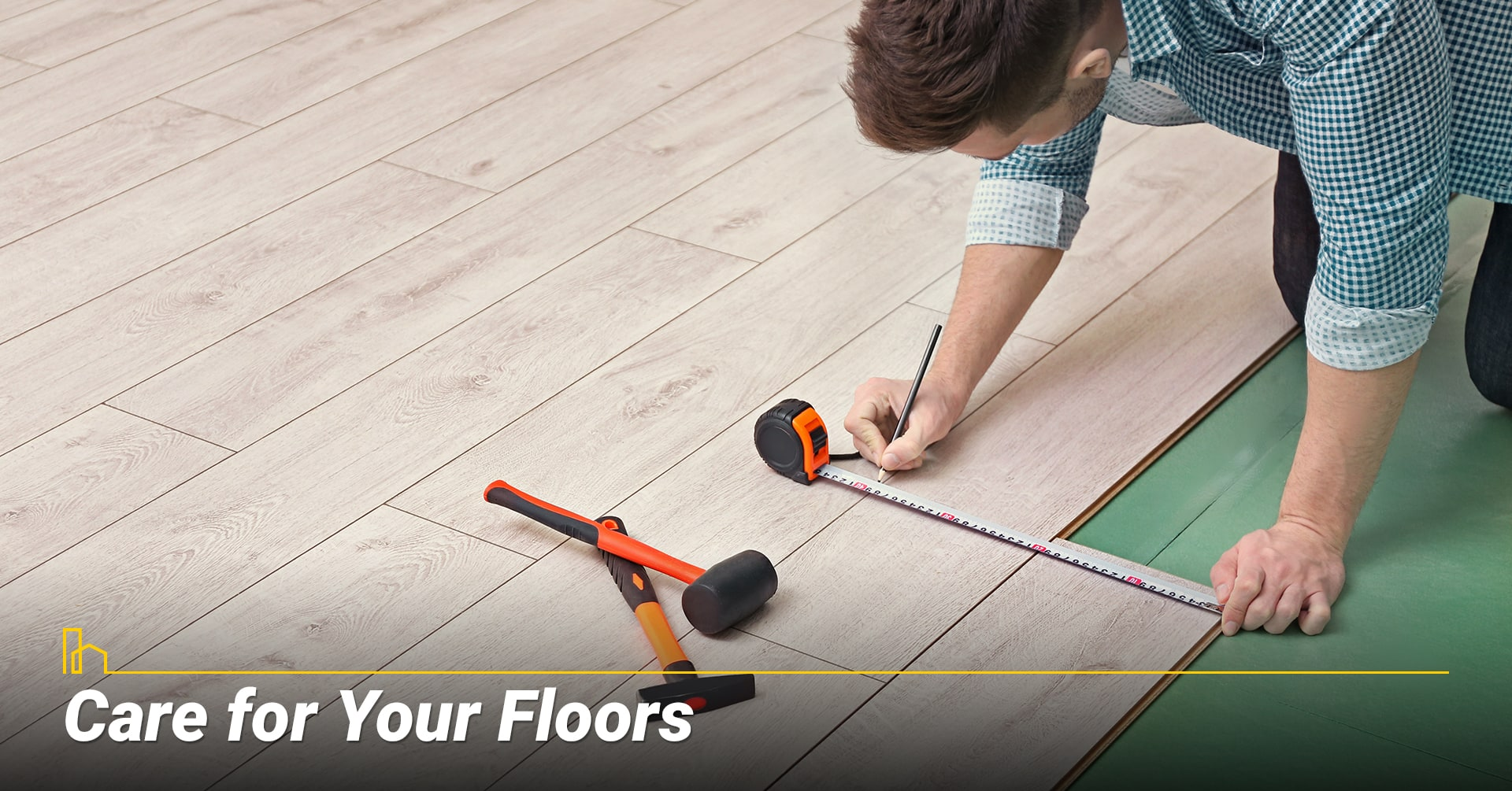 Care for Your Floors, maintain your floors