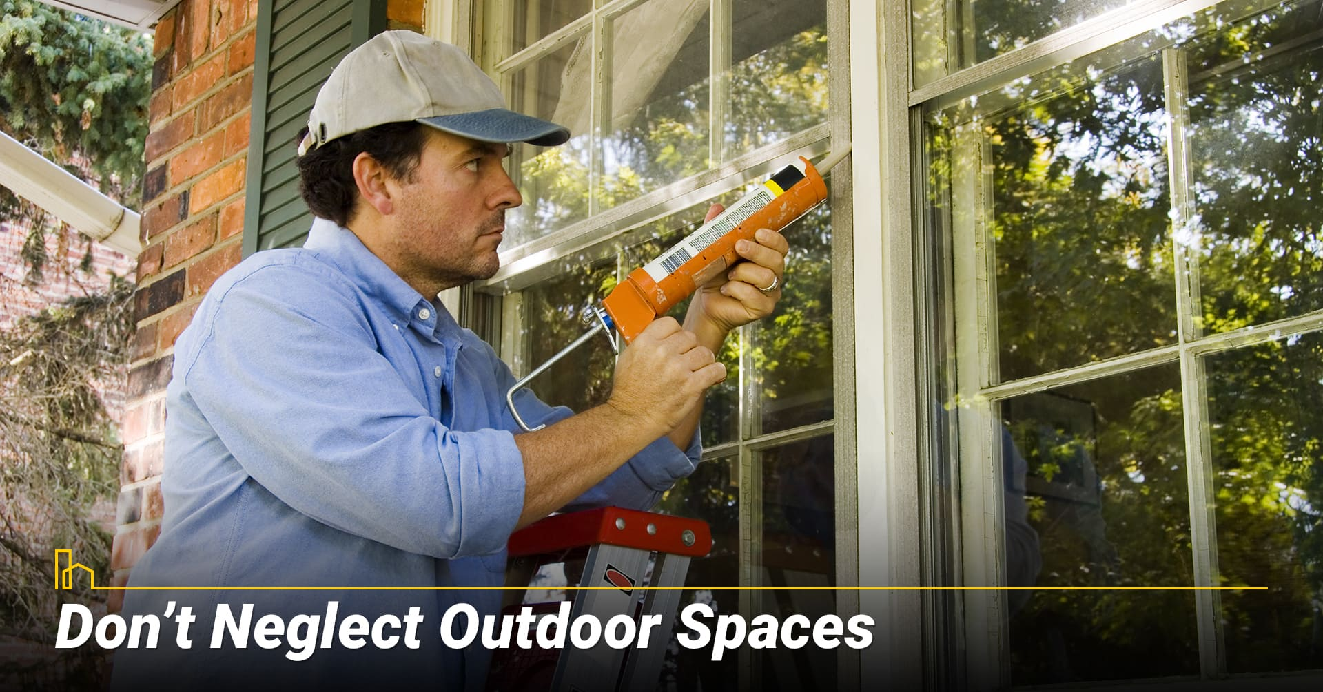 Don't Neglect Outdoor Spaces, maintain the exteriors