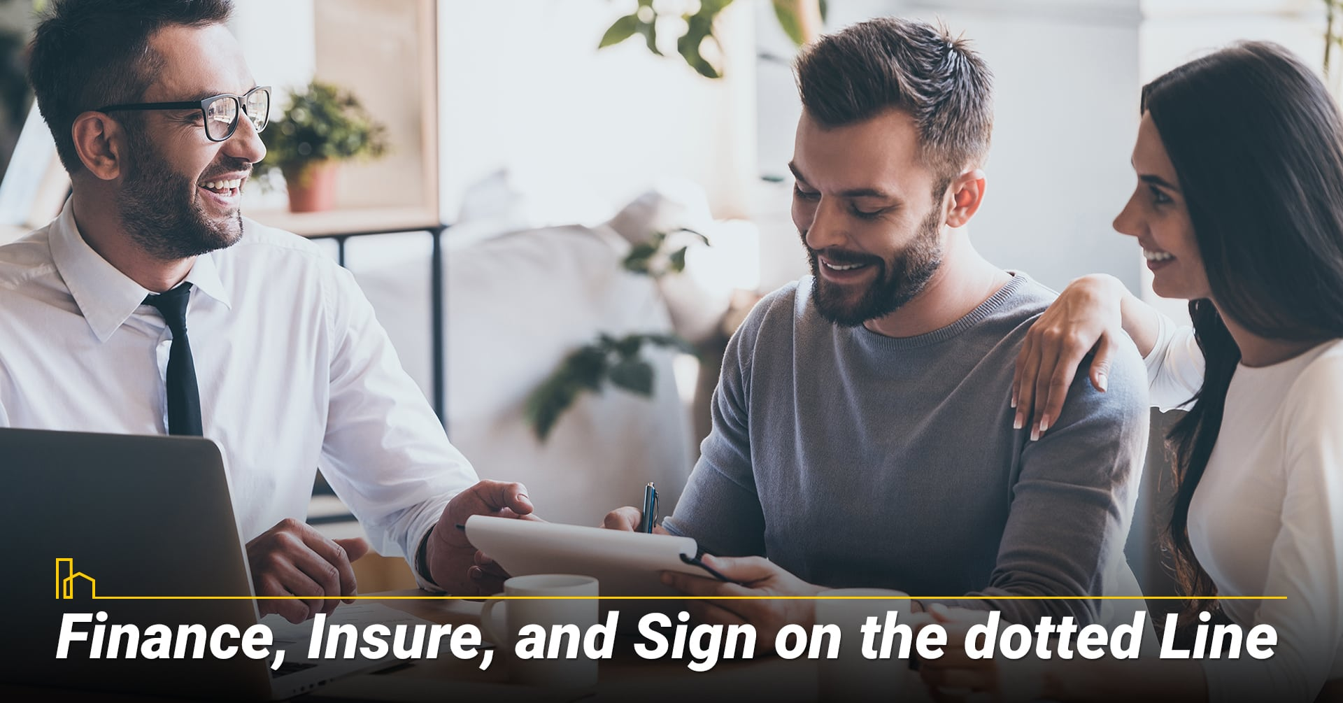 Finance, Insure, and Sign on the Dotted Line, closing steps