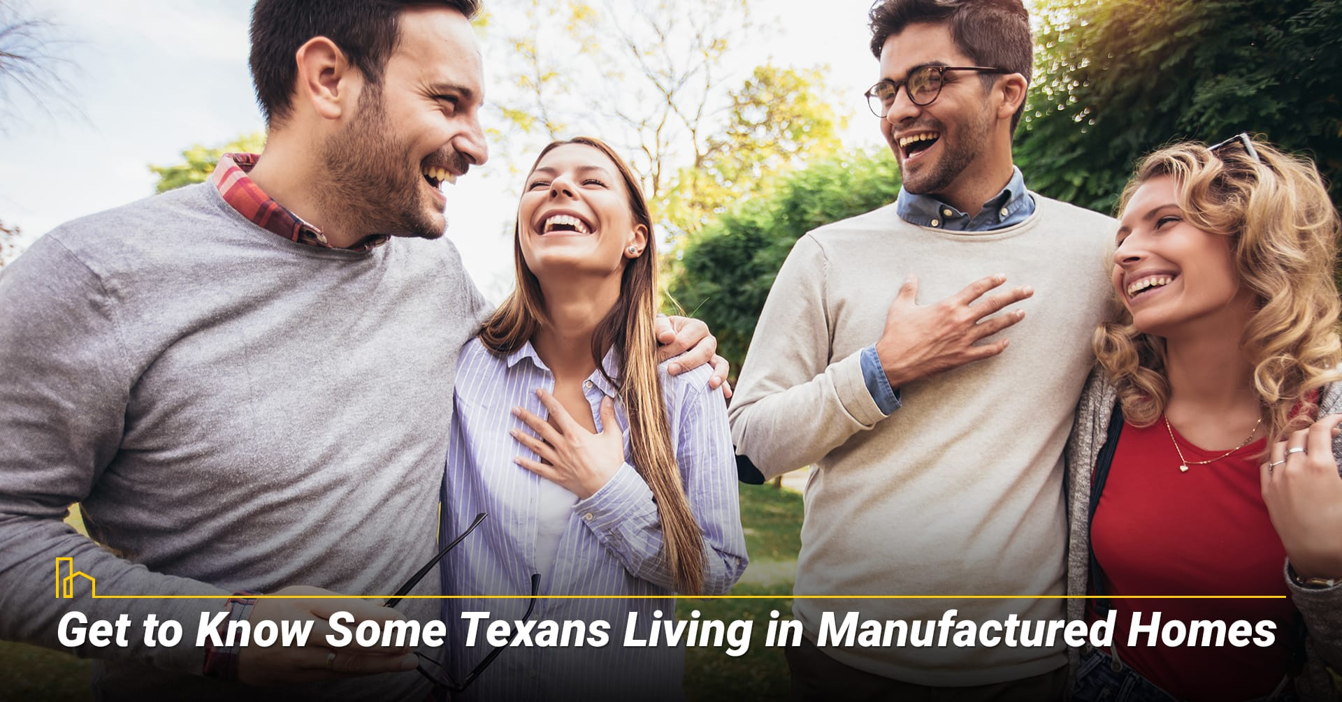 Get to Know Some Texans Living in Manufactured Homes, talk to current owners