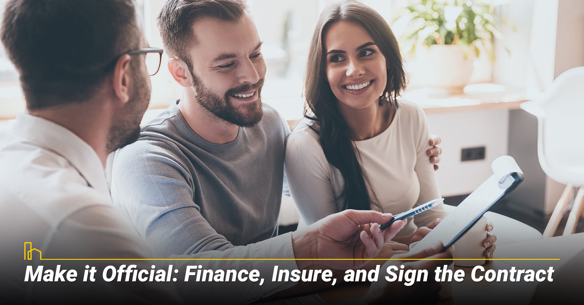 Make it Official: Finance, Insure, and Sign the Contract, get through the final steps