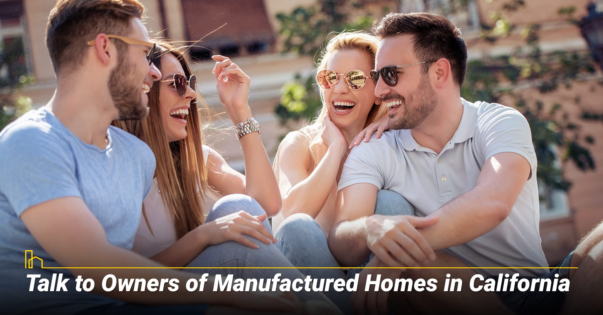 Talk to Owners of Manufactured Homes in California, gather information from current owners