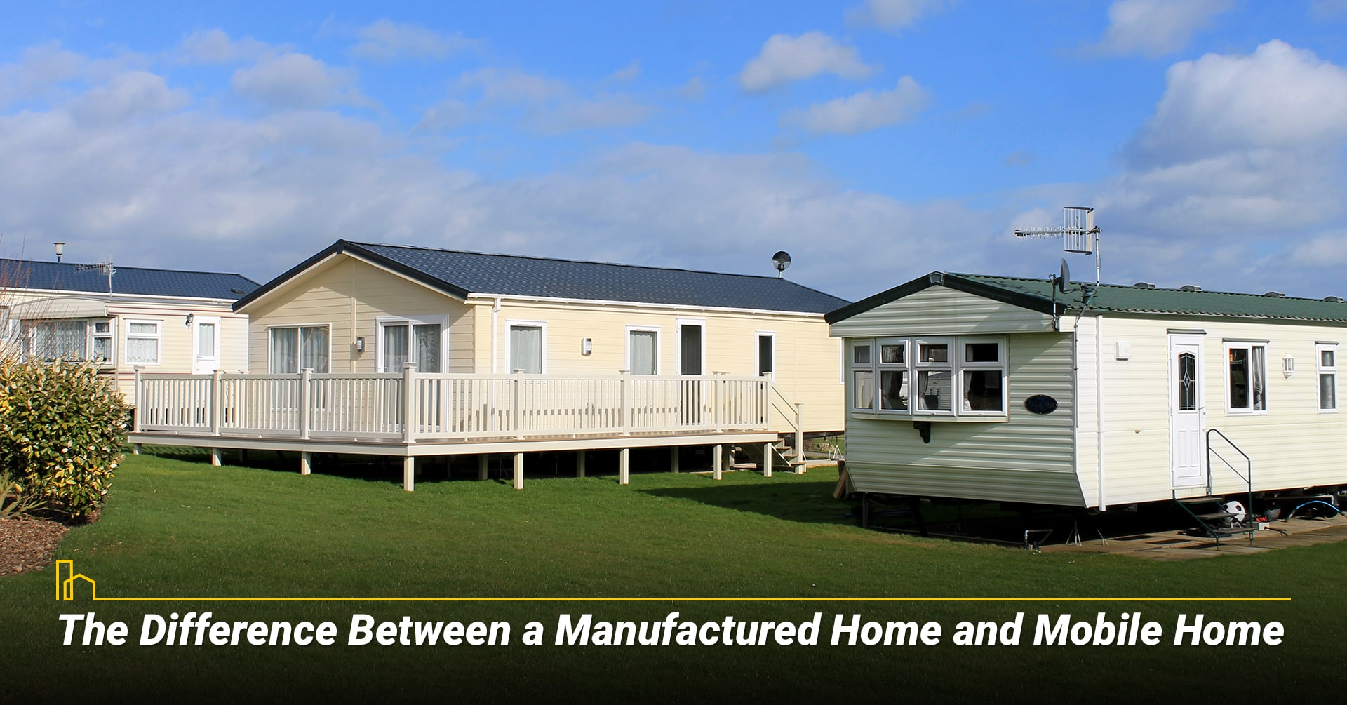 The Difference Between a Manufactured Home and Mobile Home, learn about a Manufactured Home and Mobile Home