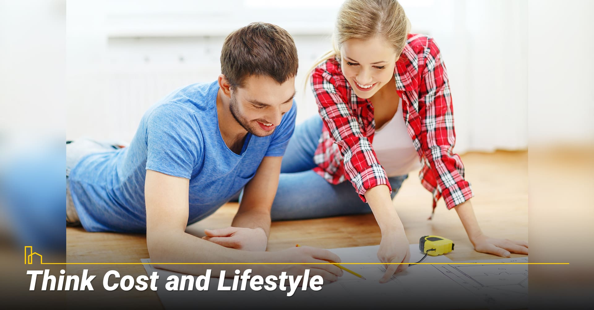 Think Cost and Lifestyle, cost and lifestyle for your considerations