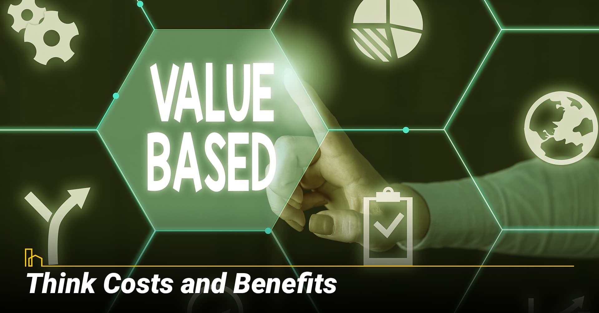 Think Costs and Benefits, Do your own analysis