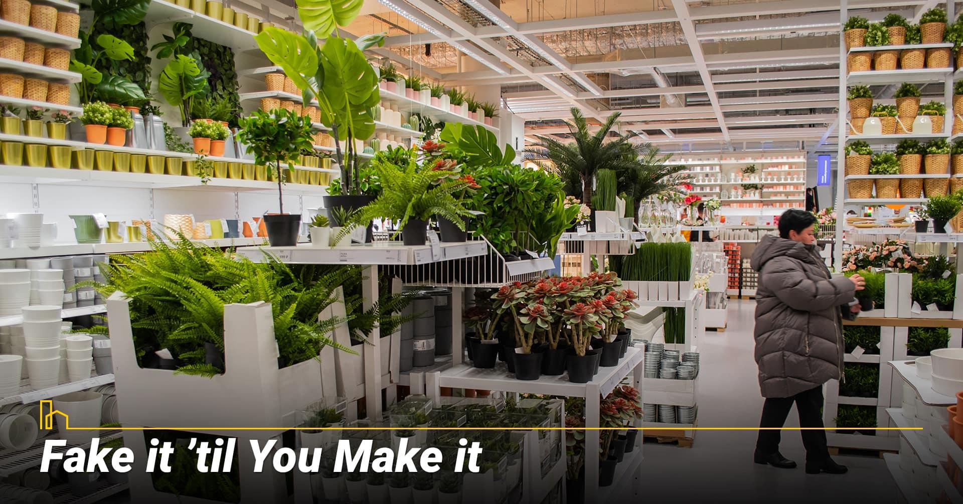 Fake it 'til You Make it, use artificial plants