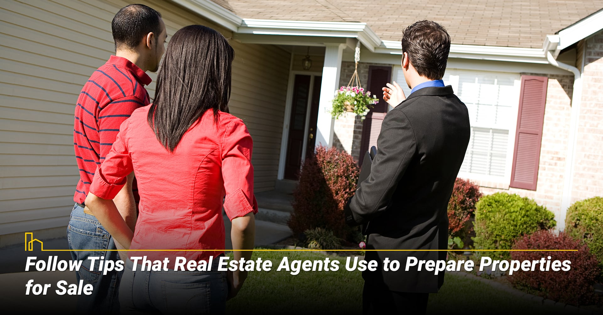 Follow Tips That Real Estate Agents Use to Prepare Properties for Sale, take your agent's advice