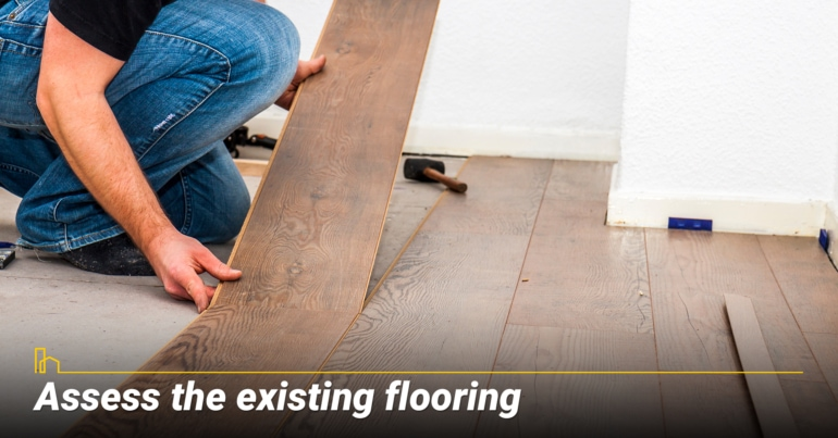 Assess the existing flooring