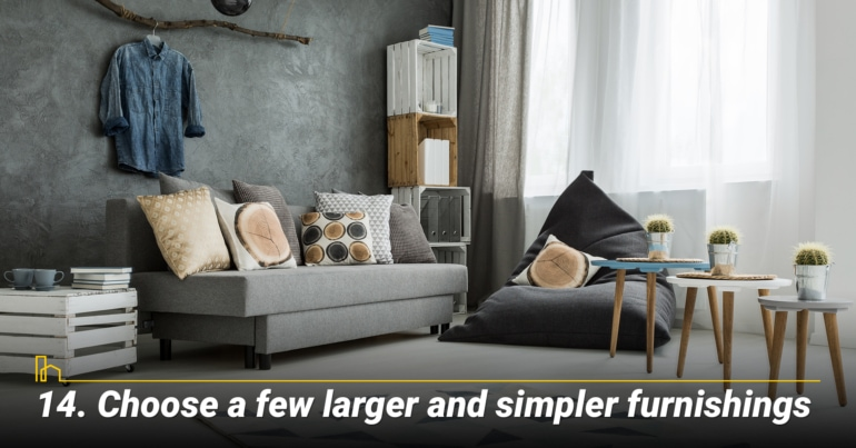 Choose a few larger and simpler furnishings