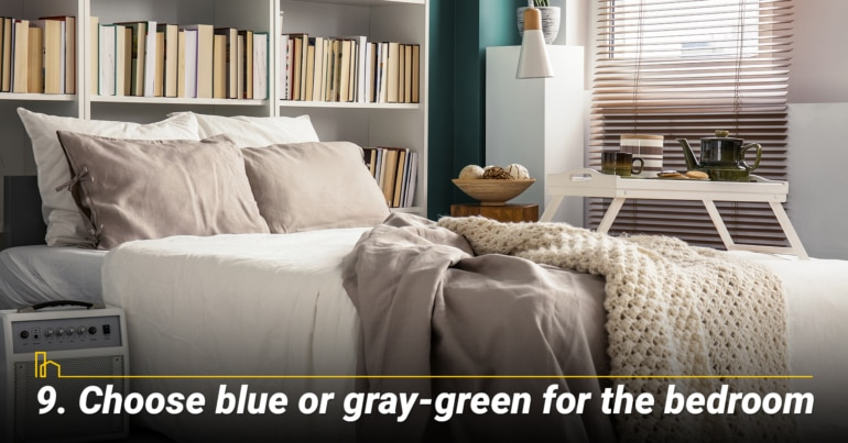 Choose blue or gray-green for the bedroom