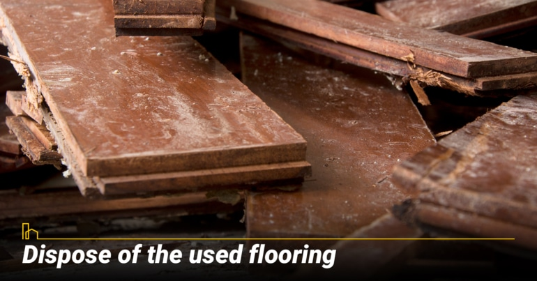 Dispose of the used flooring