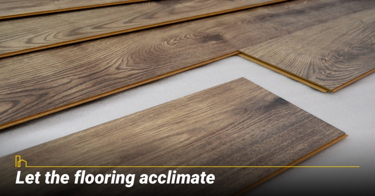 Let the flooring acclimate