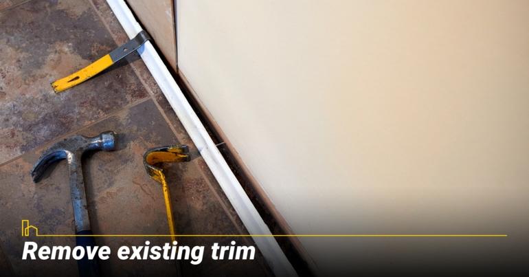 Remove existing trim