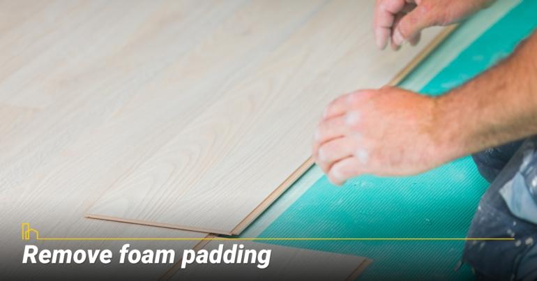 Remove foam padding
