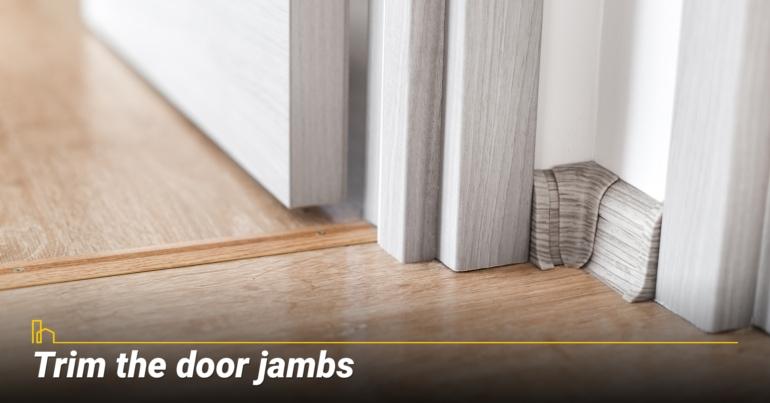 Trim the door jambs
