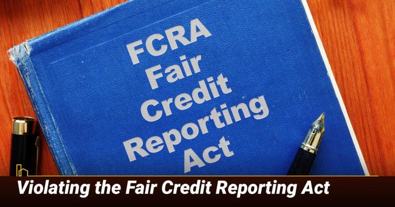 Violating the Fair Credit Reporting Act