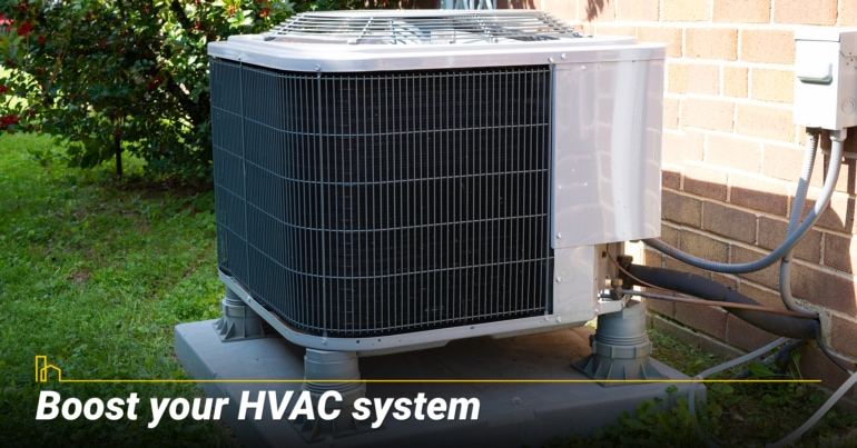 Boost your HVAC system.