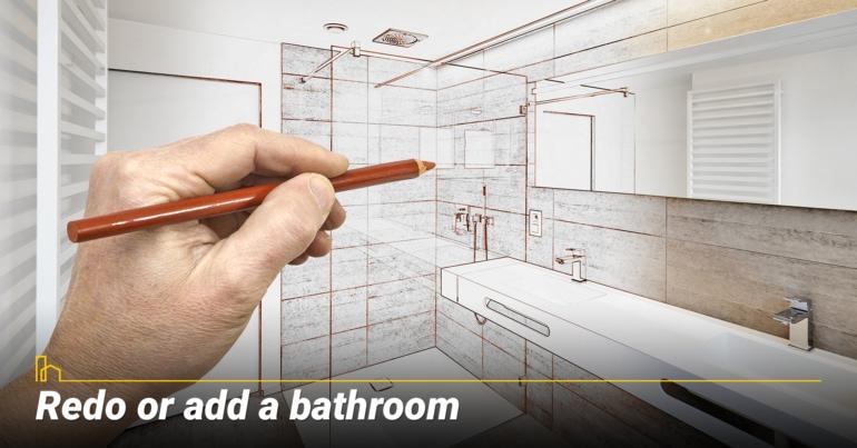 Redo or add a bathroom.